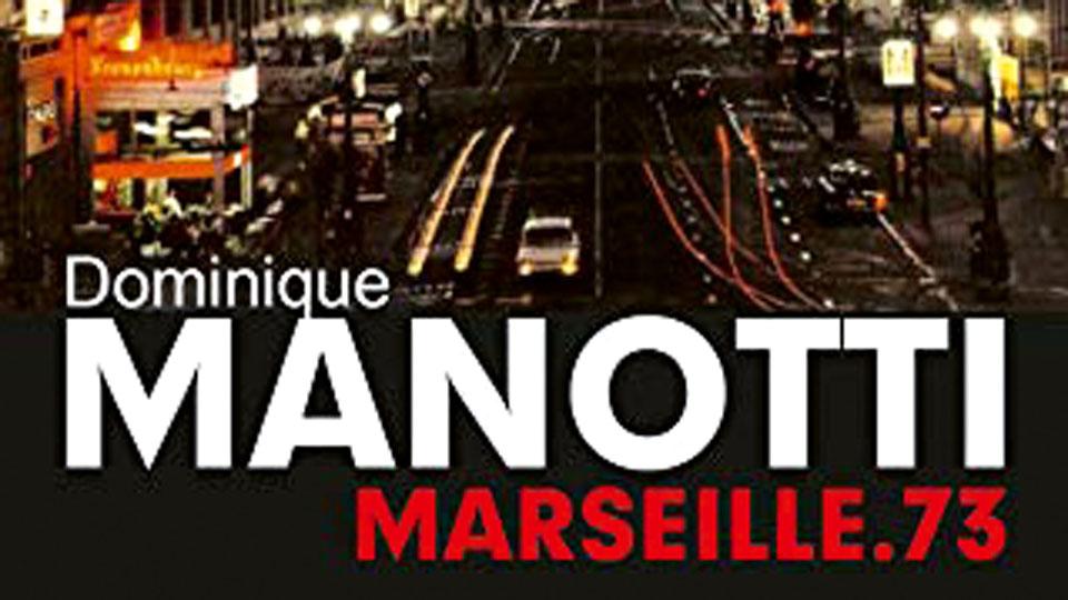 Dominique Manotti – Marseille.73