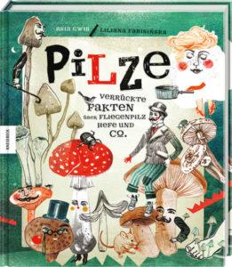 Buchcover: Pilze. Verrückte Fakten über Fliegenpilze, Hefe und Co.